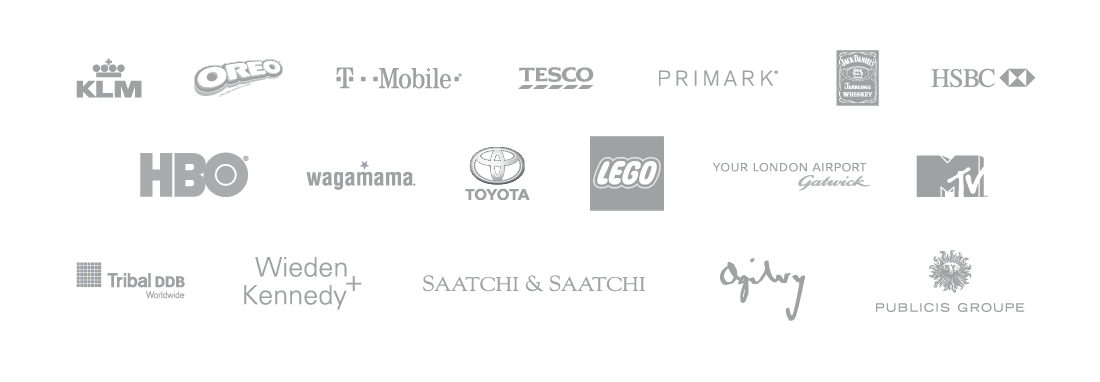 Brand we work with include: KLM, Oreo, T-Mobile, Tesco, Primark, Jack Daniels, HSBC, HBO, Wagamama, Toyota, Lego, Disney, gatwick Airport, MTV, Tribal DDB, Wieden and Kennedy, Saatchi & Saatchi, Ogilvy, Publicis Groupe